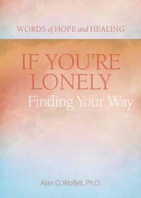 If You're Lonely: Finding Your Way (Words of Hope and Healing) Cover Image
