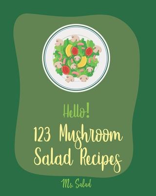 Hello! 123 Mushroom Salad Recipes: Best Mushroom Salad Cookbook Ever For Beginners [Book 1] Cover Image