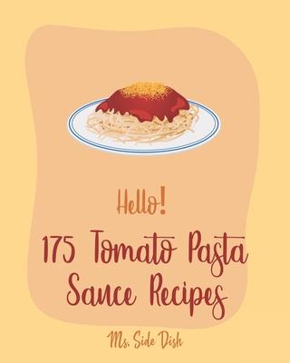 Hello! 175 Tomato Pasta Sauce Recipes: Best Tomato Pasta Sauce Cookbook Ever For Beginners [Book 1] Cover Image