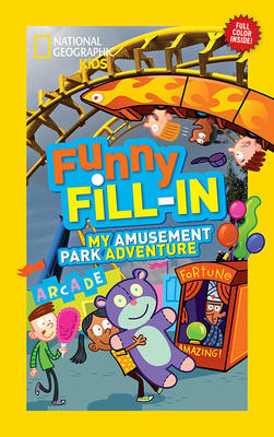 National Geographic Kids Funny Fill-in: My Amusement Park Adventure (NG Kids Funny Fill In) Cover Image