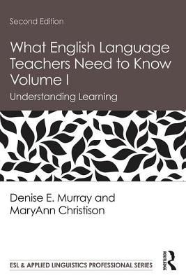 What English Language Teachers Need to Know Volume I: Understanding Learning (ESL & Applied Linguistics Professional) Cover Image