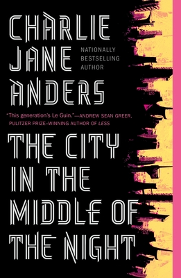 THE CITY IN THE MIDDLE OF THE NIGHT - by Charlie Jane Anders