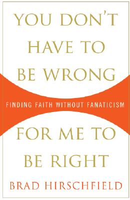 You Don't Have to Be Wrong for Me to Be Right: Finding Faith Without Fanaticism Cover Image