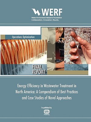 Energy Efficiency in Wastewater Treatment in North America: A Compendium of Best Practices and Case Studies of Novel Approaches (Werf Research Report) Cover Image