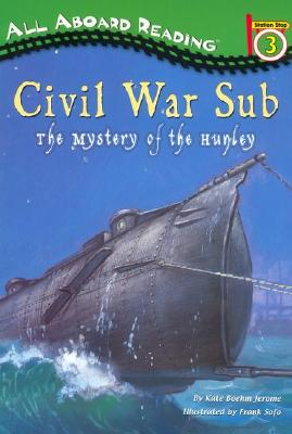 Civil War Sub: the Mystery of the Hunley: The Mystery of the Hunley (Penguin Young Readers, Level 4) Cover Image