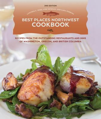 Best Places Northwest Cookbook: Recipes from the Outstanding Restaurants and Inns of Washington, Oregon, and British Columbia Cover Image