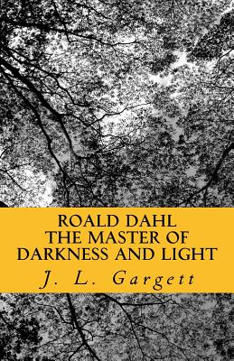 Roald Dahl The Master Of Darkness And Light: Essays On Roald Dahl's Stories For Adults And Children Cover Image