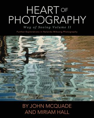 Heart of Photography: Further Explorations in Nalanda Miksang Photography (Way of Seeing) Cover Image