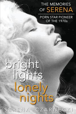 Bright Lights, Lonely Nights - The Memories of Serena, Porn Star Pioneer of the 1970s Cover Image