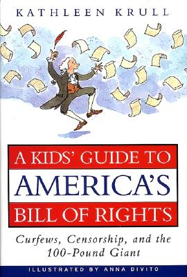 A Kids' Guide to America's Bill of Rights: Curfews, Censorship, and the 100-Pound Giant Cover Image