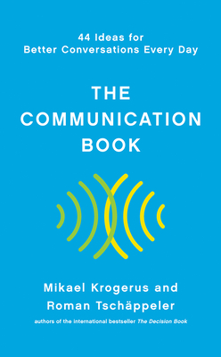 The Communication Book: 44 Ideas for Better Conversations Every Day Cover Image