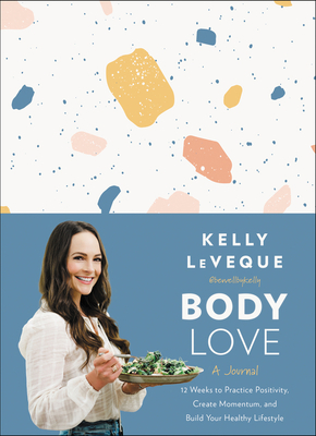 Body Love: A Journal: 12 Weeks to Practice Positivity, Create Momentum, and Build Your Healthy Lifestyle Cover Image