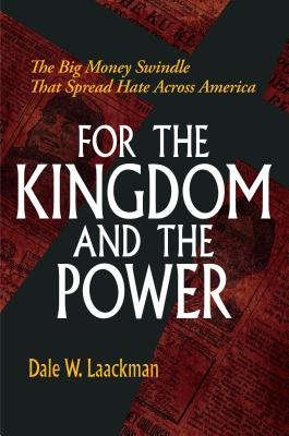 For the Kingdom and the Power: The Big Money Swindle That Spread Hate Across America Cover Image