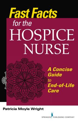 Fast Facts for the Hospice Nurse: A Concise Guide to End-Of-Life Care Cover Image