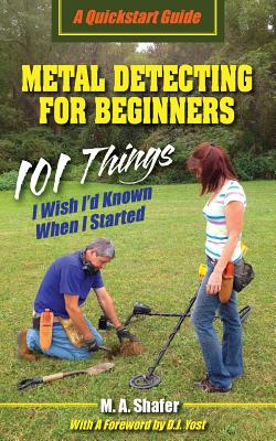 Metal Detecting For Beginners: 101 Things I Wish I'd Known When I Started (QuickStart Guides #1) Cover Image