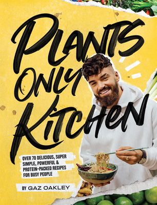 Plants-Only Kitchen: Over 70 Delicious, Super-Simple, Powerful and Protein-Packed Recipes for Busy People Cover Image