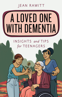 A Loved One with Dementia: Insights and Tips for Teenagers Cover Image