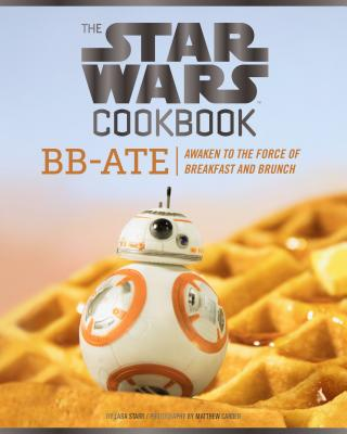The Star Wars Cookbook: BB-Ate: Awaken to the Force of Breakfast and Brunch (Cookbooks for Kids, Star Wars Cookbook, Star Wars Gifts) Cover Image