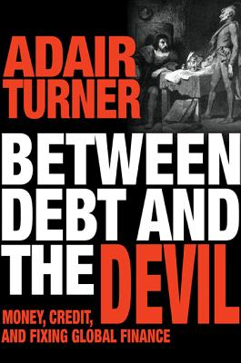 Between Debt and the Devil: Money, Credit, and Fixing Global Finance Cover Image