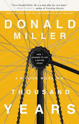 A Million Miles in a Thousand Years: How I Learned to Live a Better Story Cover Image