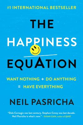 The Happiness Equation: Want Nothing + Do Anything=Have Everything Cover Image