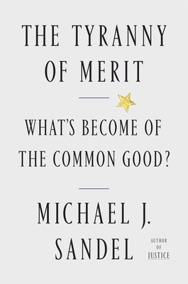 The Tyranny of Merit: What's Become of the Common Good? Cover Image