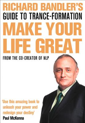 Richard Bandler's Guide to Trance-Formation: Make Your Life Great. Cover Image