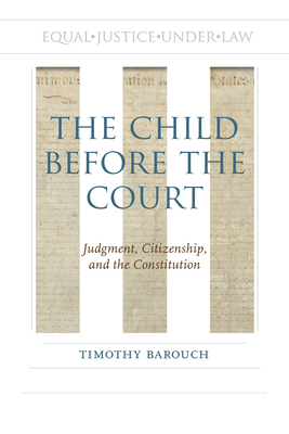 The Child before the Court: Judgment, Citizenship, and the Constitution (Rhetoric, Law, and the Humanities) Cover Image