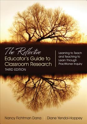 The Reflective Educator's Guide to Classroom Research: Learning to Teach and Teaching to Learn Through Practitioner Inquiry Cover Image