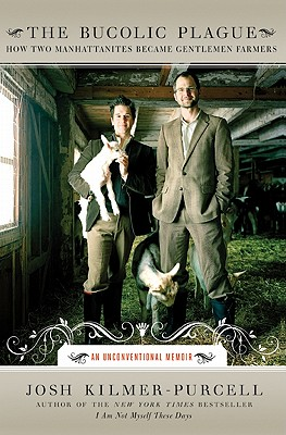 The Bucolic Plague: How Two Manhattanites Became Gentlemen Farmers: An Unconventional Memoir Cover Image
