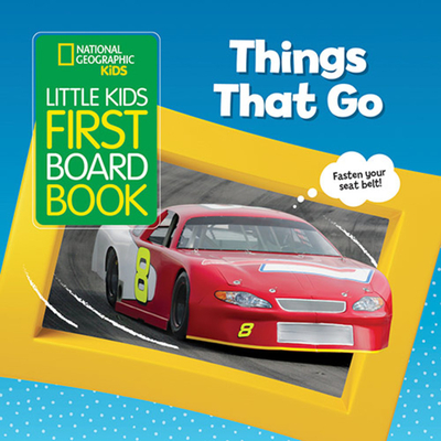 National Geographic Kids Little Kids First Board Book: Things That Go (First Board Books) Cover Image