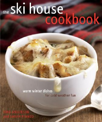 The Ski House Cookbook: Warm Winter Dishes for Cold Weather Fun Cover Image