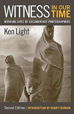 Witness in Our Time, Second Edition: Working Lives of Documentary Photographers Cover Image