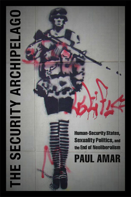 The Security Archipelago: Human-Security States, Sexuality Politics, and the End of Neoliberalism (Social Text Book) Cover Image