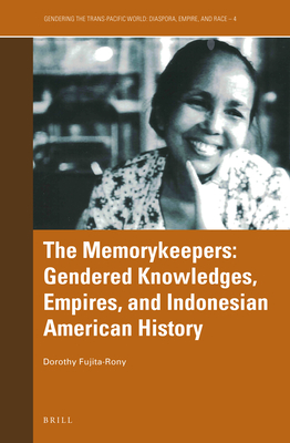 The Memorykeepers: Gendered Knowledges, Empires, and Indonesian American History (Gendering the Trans-Pacific World #4) Cover Image