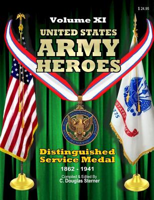 United States Army Heroes - Volume XI: Distinguished Service Medal (1862 - 1941) Cover Image
