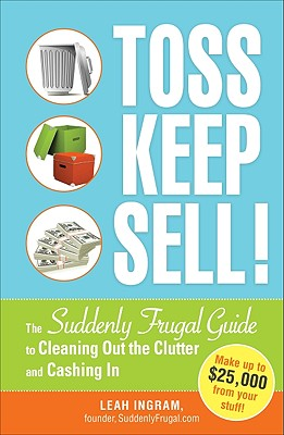 Toss, Keep, Sell!: The Suddenly Frugal Guide to Cleaning Out the Clutter and Cashing in Cover Image