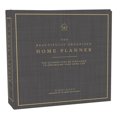 Beautifully Organized Home Planner: The Ultimate Step-by-Step Guide to Organizing Your Home Life Cover Image