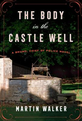 The Body in the Castle Well: A Bruno, Chief of Police novel (Bruno, Chief of Police Series #14) Cover Image