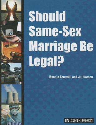 Cover for Should Same-Sex Marriage Be Legal? (In Controversy)