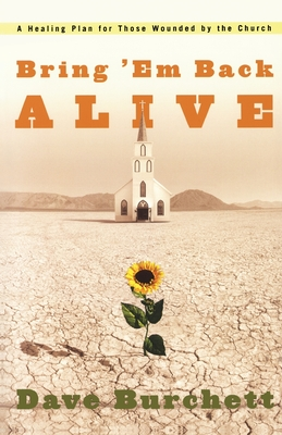 Bring 'em Back Alive: A Healing Plan for Those Wounded by the Church Cover Image
