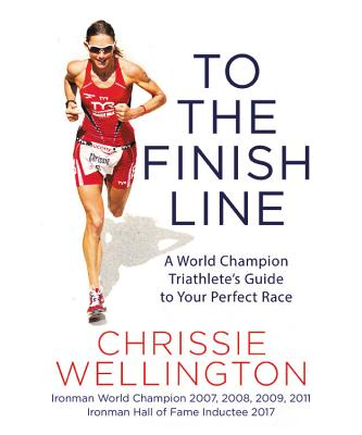 To the Finish Line: A World Champion Triathlete's Guide to Your Perfect Race Cover Image