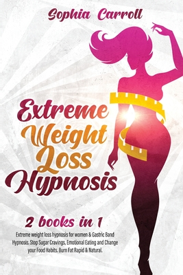 Extreme Weight Loss Hypnosis: 2 books in 1: Extreme weight loss hypnosis for women & Gastric Band Hypnosis Extreme Weight Loss. Stop Sugar Cravings, Cover Image