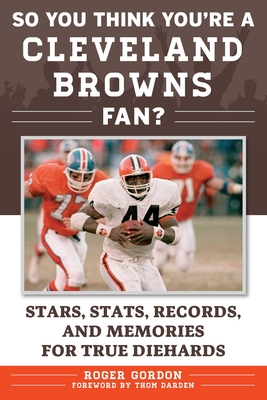 So You Think You're a Cleveland Browns Fan?: Stars, Stats, Records, and Memories for True Diehards Cover Image