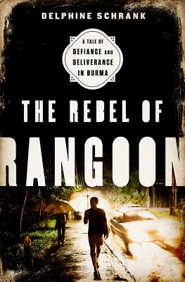 The Rebel of Rangoon: A Tale of Defiance and Deliverance in Burma Cover Image