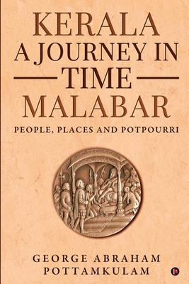 Kerala A journey in Time Malabar: People, Places and Potpourri Cover Image