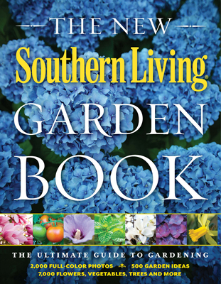 The New Southern Living Garden Book: The Ultimate Guide to Gardening Cover Image