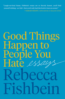 Good Things Happen to People You Hate: Essays Cover Image