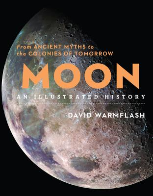 Moon: An Illustrated History: From Ancient Myths to the Colonies of Tomorrow Cover Image