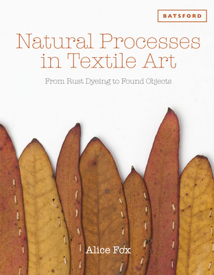 Natural Processes in Textile Art: From Rust-Dyeing to Found Objects Cover Image